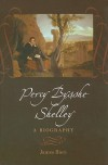Percy Bysshe Shelley: A Biography - James Bieri