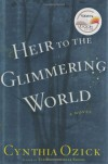 Heir to the Glimmering World - Cynthia Ozick