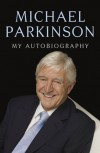 Parky: My Autobiography - Michael Parkinson