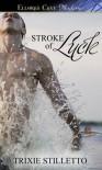 Stroke of Luck - Trixie Stilletto