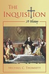 The Inquisition: A History - Michael C. Thomsett