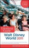 The Unofficial Guide: Walt Disney World 2011 - Bob Sehlinger, Len Testa