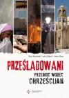 Prześladowani. Przemoc wobec chrześcijan - Nina Shea, Paul Marshall, Lela Gilbert