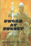 Sword at Sunset - Rosemary Sutcliff