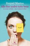 Alla fine andrà tutto bene: (e se non va bene... non è ancora la fine) (I narratori) (Italian Edition) - Raquel Martos
