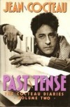Past Tense: The Cocteau Diaries (Volume 2) - Jean Cocteau