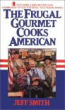 The Frugal Gourmet Cooks American - J Smith;Jeff Smith