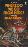 Where Do We Go from Here? Book 2 - Isaac Asimov