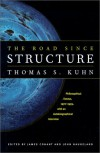 The Road since Structure: Philosophical Essays, 1970-1993, with an Autobiographical Interview - Thomas S. Kuhn, James Conant, John Haugeland