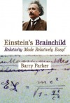 Einstein's Brainchild: Relativity Made Relatively Easy! - Barry R. Parker, Lori Scoffield-Beer