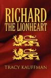 Richard the Lionheart - Tracy Kauffman