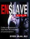 Enslave Her: How to Make Any Woman You Meet Into Your Sex Slave - Syed Jilal Ali