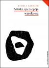 Sztuka i percepcja wzrokowa. Psychologia twórczego oka - Rudolf Arnheim
