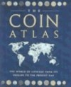 The Coin Atlas: The World of Coinage from Its Origins to the Present Day - Barrie Cook, Ian Carradice
