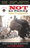 Not So Funny When It Happened: The Best of Travel Humor and Misadventure (Travelers' Tales Guides) - Tim Cahill
