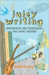 Juicy Writing: Inspiration and Techniques for Young Writers - Brigid Lowry