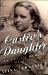 Castro's Daughter: An Exile's Memoir of Cuba - Alina Fernandez, Dolores M. Koch, Fernandez Alina, Alina Fernandez
