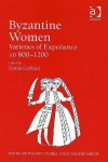 Byzantine Women: Varieties of Experience 800-1200 (Centre for Hellenic Studies, King's College London) - Lynda Garland