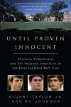 Until Proven Innocent: Political Correctness and the Shameful Injustices of the Duke Lacrosse Rape Case - Stuart Taylor Jr.
