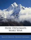 How Diplomats Make War - Francis Neilson