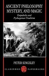 Ancient Philosophy, Mystery, and Magic: Empedocles and Pythagorean Tradition - Peter Kingsley