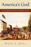 America's God: From Jonathan Edwards To Abraham Lincoln - Mark A. Noll
