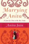 Marrying Anita: A Quest for Love in the New India - Anita Jain