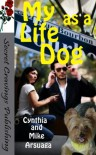 My Life As A Dog - Cynthia Arsuaga, Mike Arsuaga