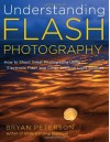 Understanding Flash Photography: How to Shoot Great Photographs Using Electronic Flash - Bryan Peterson