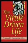 The Virtue Driven Life - Benedict J. Groeschel