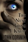 The Next Thing I Knew (Heavenly, #1) - John Corwin