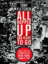 All Hopped Up and Ready to Go: Music from the Streets of New York 1927-77: Music from the Streets of New York 1927–77 - Tony Fletcher