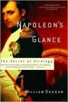 Napoleon's Glance: The Secret of Strategy - William R. Duggan