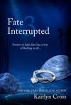Fate Interrupted 3 - Kaitlyn Cross
