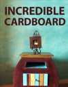 Incredible Cardboard! - Instructable Authors
