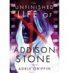 The Unfinished Life of Addison Stone: A Novel - Adele Griffin