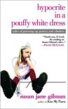 Hypocrite in a Pouffy White Dress: Tales of Growing up Groovy and Clueless - Susan Jane Gilman
