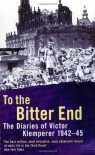 To the Bitter End - Victor Klemperer