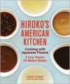 Hiroko's American Kitchen: Cooking with Japanese Flavors - Hiroko Shimbo
