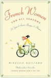 French Women for All Seasons: A Year of Secrets, Recipes, and Pleasure - Mireille Guiliano