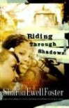 Riding Through Shadows - Sharon Ewell Foster