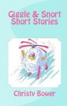 Giggle & Snort Short Stories - Christy Bower