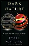 Dark Nature: Natural History of Evil, A - Lyall Watson