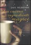 La cucina degli ingredienti magici - Jael McHenry, Elisabetta De Medio