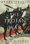 The Trojan War: A New History - Barry S. Strauss
