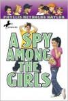 A Spy Among the Girls - Phyllis Reynolds Naylor