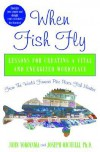 When Fish Fly: Lessons for Creating a Vital and Energized Workplace from the World Famous Pike Place Fish Market - John Yokoyama, Joseph Michelli