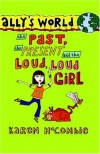 Ally's World: The Past, the Present and the Loud, Loud Girl - Karen McCombie