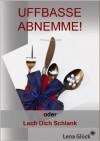 50 Kilo weg, ohne Verzicht!   UFFBASSE ABNEMME! - oder: Lach Dich Schlank (German Edition) - Lena Glück