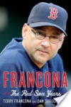 Francona: The Red Sox Years - Terry Francona, Dan Shaughnessy